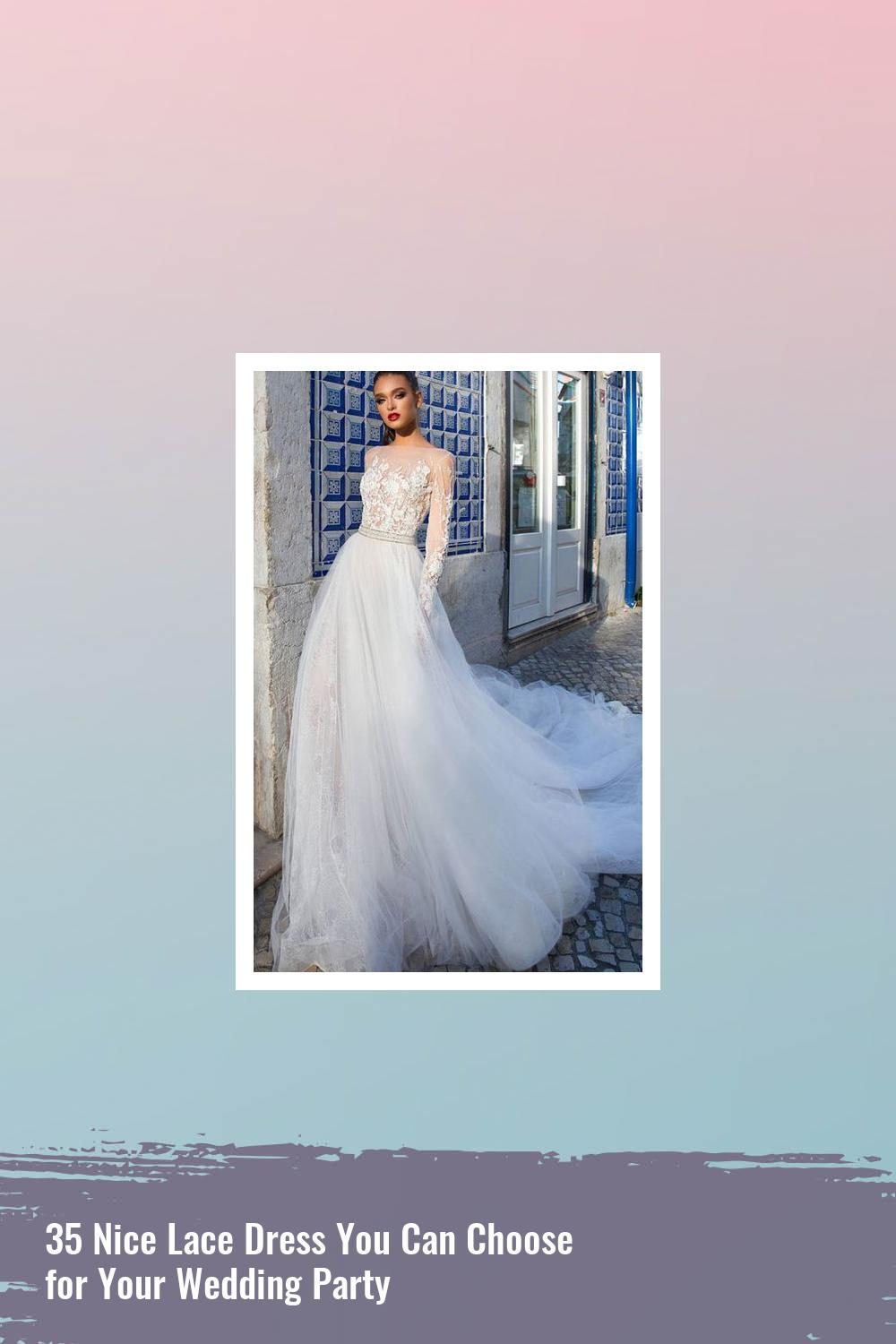 35 Nice Lace Dress You Can Choose for Your Wedding Party 22